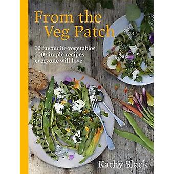 From the Veg Patch 10 favourite vegetables 100 simple recipes everyone will love