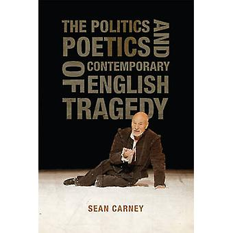 The Politics and Poetics of Contemporary English Tragedy by Sean Carney