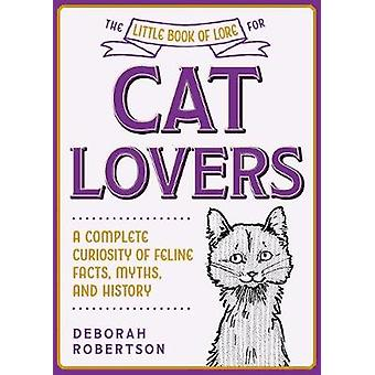 The Little Book of Lore for Cat Lovers A Complete Curiosity of Feline Facts Myths and History Little Books of Lore