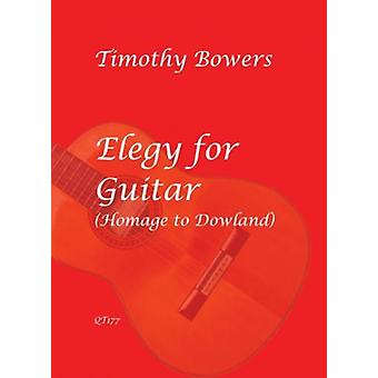 Bowers: Elegy For Guitar (Homage To Dowland) Timothy Bowers