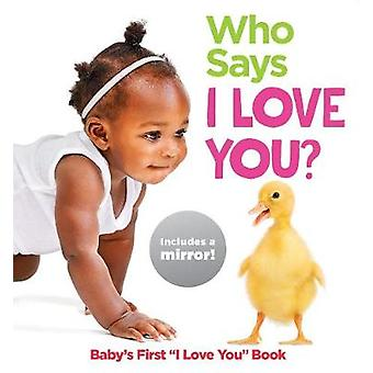 Who Says I Love You Baby's First I Love You Book Highlights Baby Mirror Board Books Baby's First I Love You Book
