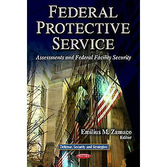Federal Protective Service  Assessments amp Federal Facility Security by Edited by Emilius M Zamaco
