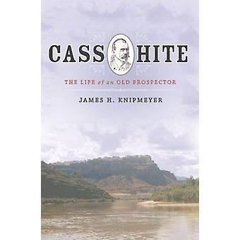 Cass Hite - het leven van een oude Prospector door James H. Knipmeyer - 9781