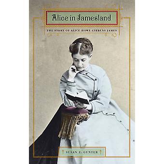 Alice in Jamesland - l'histoire d'Alice Howe Gibbens James par Susan E.
