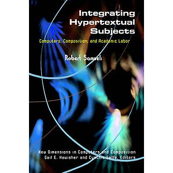 Integrating Hypertextual Subjects - Computers - Composition - and Acad