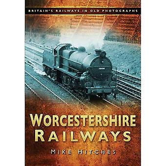 Worcestershire Railways (Britains Railways in Old Photo)