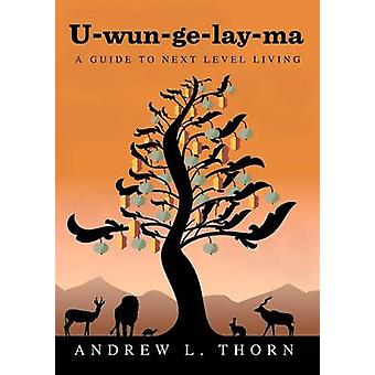 UWunGELayMa A Guide to Next Level leven door Thorn & Andrew L.