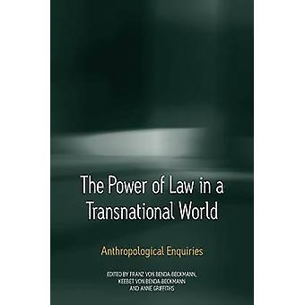 Die Macht des Gesetzes in einer transnationalen Welt anthropologischen Anfragen Von BendaBeckmann & Franz