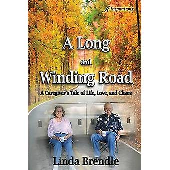 A Long and Winding Road A Caregivers Tale of Life Love and Chaos by Brendle & Linda
