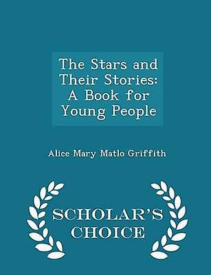 The Stars and Their Stories A Book for Young People  Scholars Choice Edition by Griffith & Alice Mary Matlo