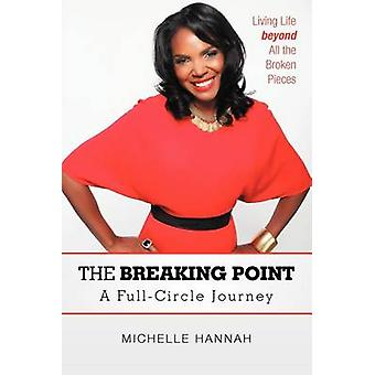 The Breaking Point A FullCircle Journey Living Life Beyond All the Broken Pieces by Hannah & Michelle