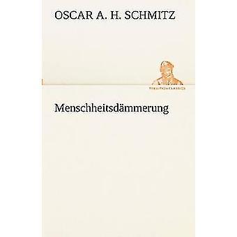 Menschheitsdmmerung von Schmitz & Oscar A. H.