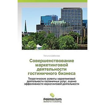 Sovershenstvovanie Marketingovoy Deyatelnosti Gostinichnogo Biznesa durch Shabanova Tatyana