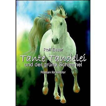 Tante Tandelei Und Der Grune Schimmel von Esser & Rolf