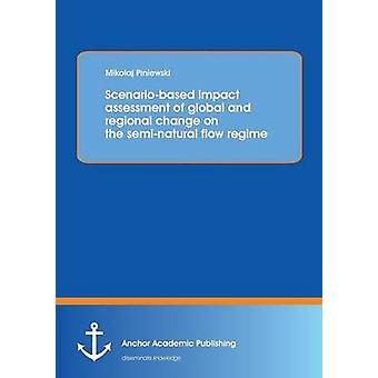 Scenariobased impact assessment of global and regional change on the seminatural flow regime by Piniewski & Mikoaj