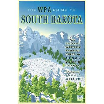 The WPA Guide to South Dakota - The Federal Writers' Project Guide to