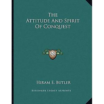 The Attitude and Spirit of Conquest by Hiram E Butler - 9781163009796