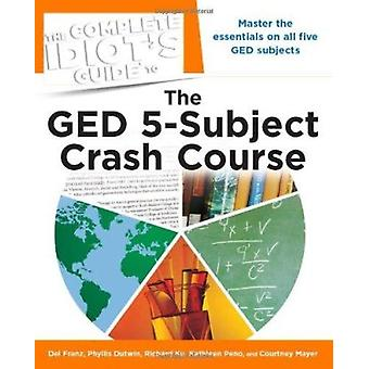 The Complete Idiot's Guide to the GED 5-Subject Crash Course by Del F