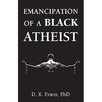 Emancipation of a Black Atheist by D K Evans - 9781634311465 Book