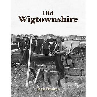 Old Wigtownshire by Jack Hunter - 9781840336603 Book
