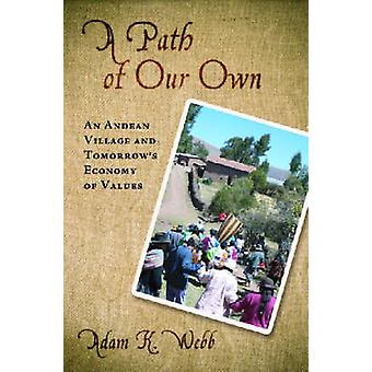 A Path of Our Own - An Andean Village and Tomorrow's Economy of Values