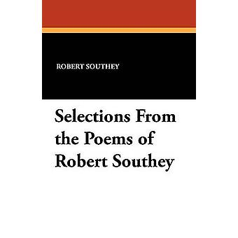 Selections From the Poems of Robert Southey by Southey & Robert