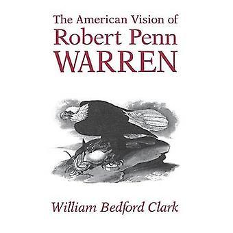 Den amerikanska visionen om Robert Penn Warren av Clark & William Bedford