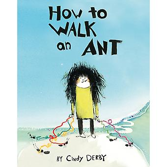 How To Walk An Ant by Cindy Derby