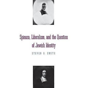 Spinoza Liberalism and the Question of Jewish Identity by Smith & Steven B.