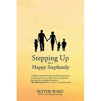Stepping Up to a Happy Stepfamily by Ward & Blythe