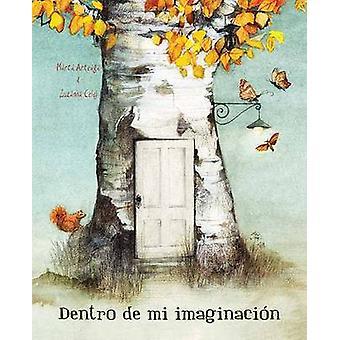 Dentro de Mi Imaginacion by Marta Arteaga - Zuzanna Celej - 978841524