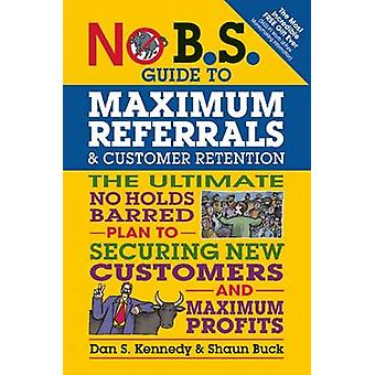 No B.S. Guide to Maximum Referrals and Customer Retention - The Ultima