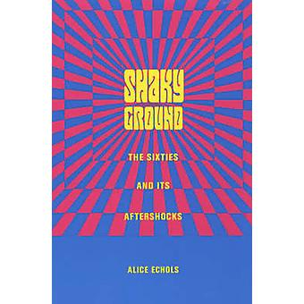 Shaky Ground - The Sixties and Its Aftershocks by Alice Echols - 97802