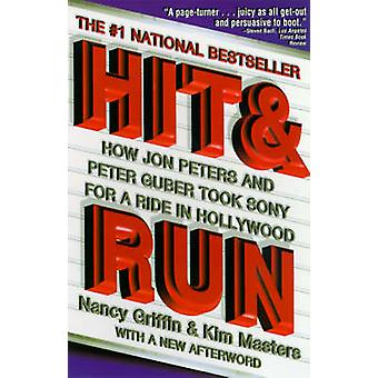 Hit and Run How Jon Peters and Peter Guber Took Sony for a Ride in Hollywood by Griffin & Nancy