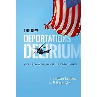 The New Deportations Delirium Interdisciplinary Responses by Kanstroom & Daniel