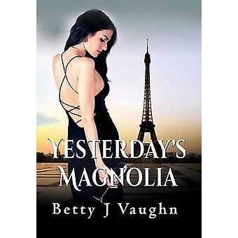 Yesterdays Magnolia by Vaughn & Betty J