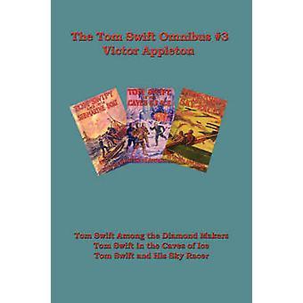 Tom Swift Omnibus 3 Tom Swift Among the Diamond Makers Tom Swift in the Caves of Ice Tom Swift and His Sky Racer by Appleton & Victor & II