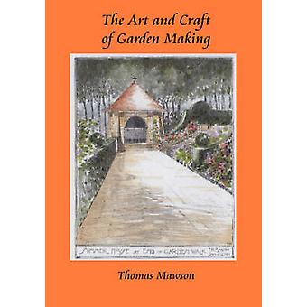 The Art and Craft of Garden Making by Mawson & Thomas H.