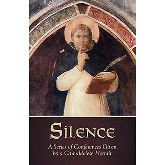 Silence A Series of Conferences Given by a Camaldolese Hermit by Hermit & Camaldolese
