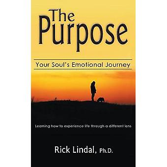 The Purpose Your Souls Emotional Journey  Learning How to Experience Life Through a Different Lens by Lindal & Rick