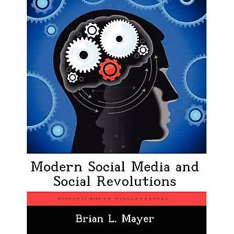 Modern Social Media and Social Revolutions by Mayer & Brian L.