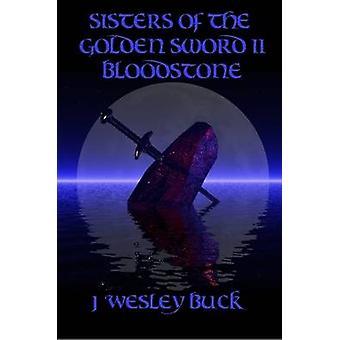 Sisters of the Golden Sword II Bloodstone by Buck J Wesley