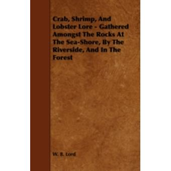 Crab Shrimp and Lobster Lore  Gathered Amongst the Rocks at the SeaShore by the Riverside and in the Forest by Lord & W. B.