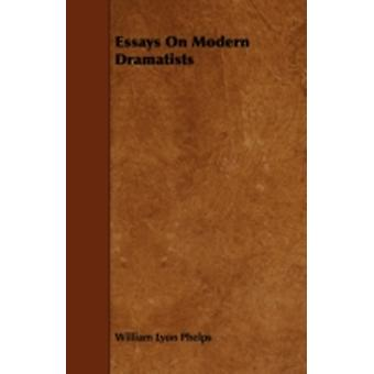 Essays On Modern Dramatists by Phelps & William Lyon