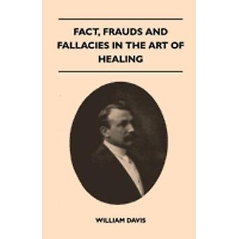 Fact Frauds And Fallacies In The Art Of Healing by Davis & William