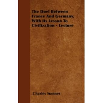 The Duel Between France And Germany With Its Lesson To Civilization  Lecture by Sumner & Charles