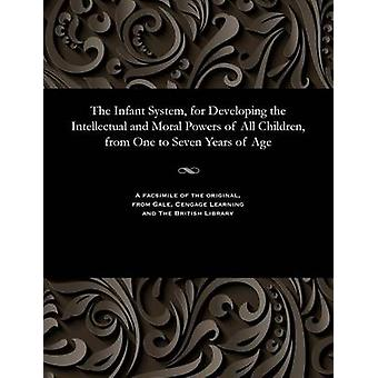 The Infant System for Developing the Intellectual and Moral Powers of All Children from One to Seven Years of Age by Wilderspin & Samuel