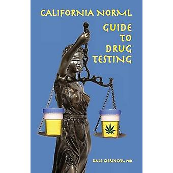 California Norml Guide to Drug Testing by Gieringer & Dale