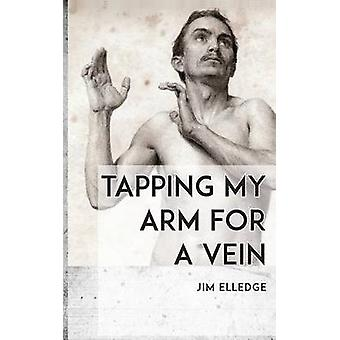 Tapping My Arm for a Vein by Elledge & Jim
