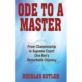 Ode to a Master From Championship to Supreme Court One Mans Remarkable Odyssey by Butler & Douglas